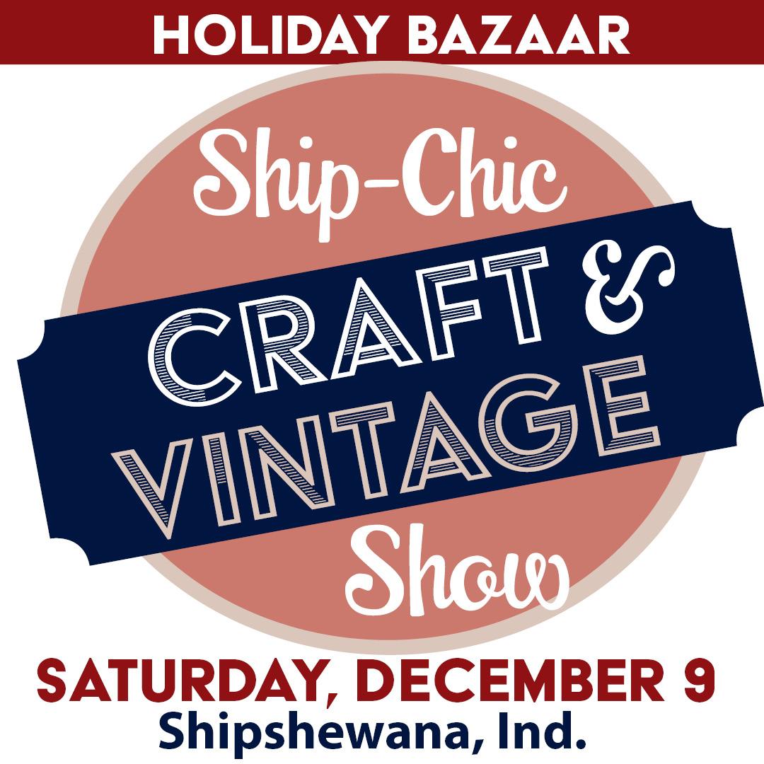 Ship-Chic Craft & Vintage Show Shipshewana Indiana Antique Market Holiday Bazaar