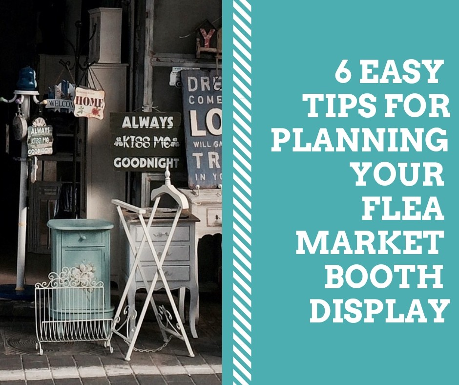 6 Easy Tips for Planning Your Flea Market Booth Display