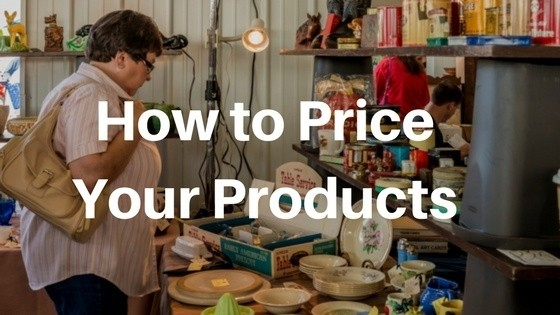 7 Factors to Consider When Pricing Your Flea Market or Craft Show Items