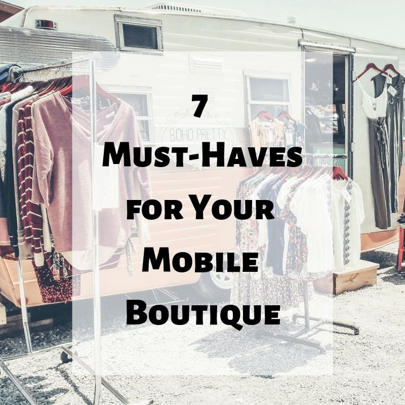 7 Must-Haves for Your Mobile Boutique