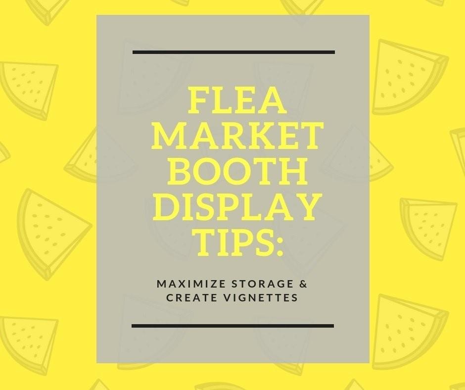 Flea Market Booth Display Tips: Maximize Storage & Create Vignettes