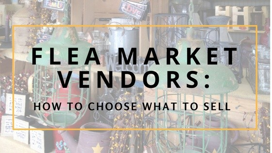 Flea Market Vendors: How to Choose What to Sell